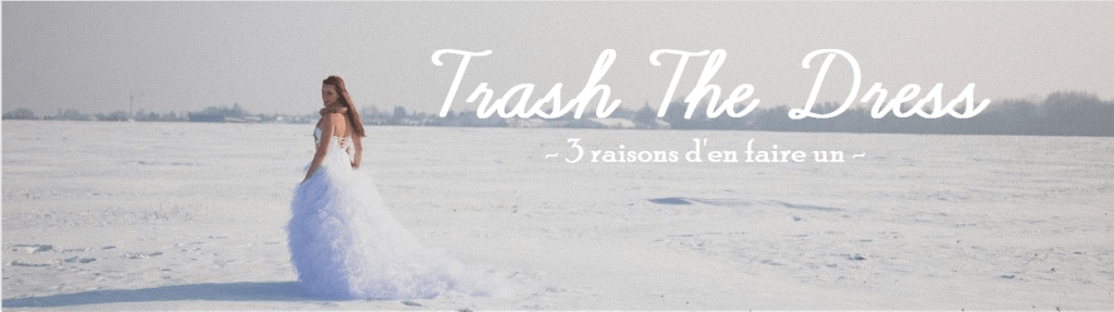 3 raisons de faire un Trash The Dress après le mariage