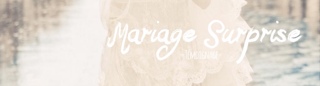témoignage mariage surprise